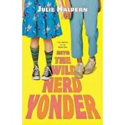 Into the Wild Nerd Yonder by Julie Halpern