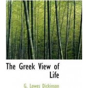 The Greek View of Life by G LOWES DICKINSON