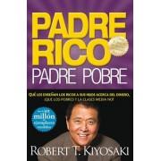 Padre Rico, Padre Pobre: Que Les Ensenan los Ricos A Sus Hijos Acerca del Dinero, Que las Clases Media y Pobre No! = Rich Dad, Poor Dad