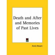 Death and after (1919) and Memories of Past Lives (1918) by Annie Besant