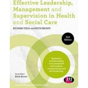 Effective Leadership, Management and Supervision in Health and Social Care by Richard Field