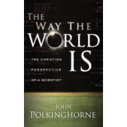 The Way the World Is by John Polkinghorne