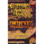 Christopher Columbus and the Afrikan Holocaust by John Henrik Clarke