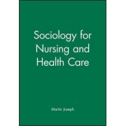 Sociology for Nursing and Health Care by Martin Joseph