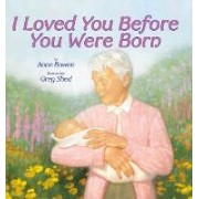 I Loved You Before You Were Born by Ann Bowen
