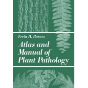 Atlas and Manual of Plant Pathology by E.H. Barnes