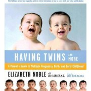 Having Twins - and More: Every Parent's Guide to Pregnancy, Birth and Early Childhood by Elizabeth Noble