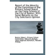 Report of the Minority of the Committee of the Primary School Board, on the Caste Schools of the Cit by Edmun (Mass ) Primary School Committee