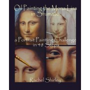 Oil Painting the Mona Lisa in Sfumato by Rachel Shirley