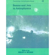 Beams and Jets in Astrophysics by P. A. Hughes