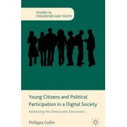 Young Citizens and Political Participation in a Digital Society by Philippa Collin