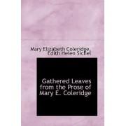 Gathered Leaves from the Prose of Mary E. Coleridge by Mary Elizabeth Coleridge