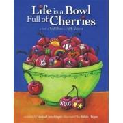 Life Is a Bowl Full of Cherries by Vanita Oelschlager
