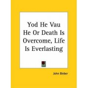 Yod He Vau He or Death is Overcome, Life is Everlasting (1920) by John Bieber