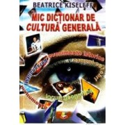 Mic dictionar de cultura generala - Beatrice Kiseleff
