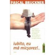 Iubito eu ma micsorez... - Pascal Bruckner