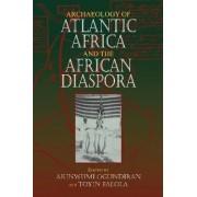 Archaeology of Atlantic Africa and the African Diaspora by Akinwumi O. Ogundiran