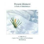 Present Moment a Path of Mindfulness by Beverly Balakhovsky