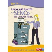 How to Survive and Succeed as a SENCo in the Primary School by Veronica Birkett