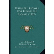 Ruthless Rhymes for Heartless Homes (1902) by D Streamer