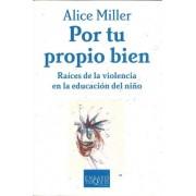 Por Tu Propio Bien by Alice Miller