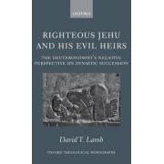 Righteous Jehu and His Evil Heirs by David T Lamb
