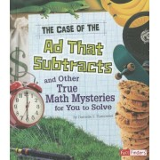 The Case of the Ad That Subtracts and Other True Math Mysteries for You to Solve by Danielle S Hammelef