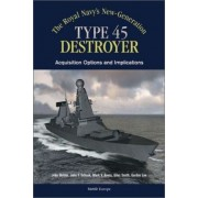 The Royals Navy's New Generation Type 45 Destroyer Acquisition Options and Implications by John Birkler