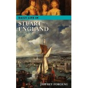 Daily Life in Stuart England by Mr. Jeffrey L. Forgeng