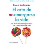 El arte de no amargarse la vida by Rafael Santandreu