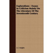 Explorations - Essays In Criticism Mainly On The Literature Of The Seventeenth Century by L.C. Knights