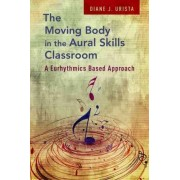 The Moving Body in the Aural Skills Classroom by Diane J. Urista