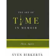 The Art of Time in Memoir by Sven Birkerts