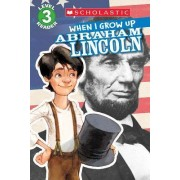 Scholastic Reader Level 3: When I Grow Up: Abraham Lincoln by Annmarie Anderson