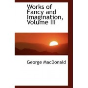 Works of Fancy and Imagination, Volume III by George MacDonald