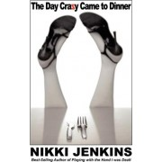 The Day Crazy Came to Dinner by Nikki Jenkins