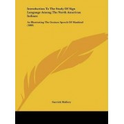 Introduction to the Study of Sign Language Among the North American Indians by Garrick Mallery