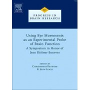 Using Eye Movements as an Experimental Probe of Brain Function: Volume 171 by R. John Leigh