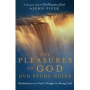 The Pleasures of God DVD Study Guide by John Piper