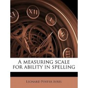 A Measuring Scale for Ability in Spelling by Leonard Porter Ayres
