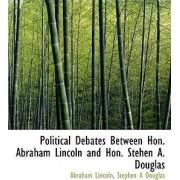 Political Debates Between Hon. Abraham Lincoln and Hon. Stehen A. Douglas by Lincoln