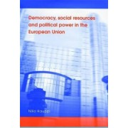 Democracy,Social Resources and Political Power in the European Union by Niilo Kauppi