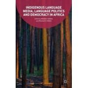 Indigenous Language Media, Language Politics and Democracy in Africa 2016 by Abiodun Salawu
