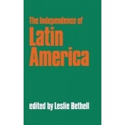 The Independence of Latin America: Independence of Latin America: Selections by Leslie Bethell