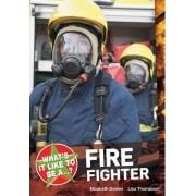 What's it Like to be a ? Firefighter by Elizabeth Dowen