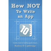 How Not to Write an App by Rodney D Cambridge