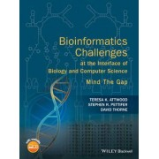 Bioinformatics Challenges at the Interface of Biology and Computer Science by Teresa K. Attwood
