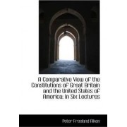 A Comparative View of the Constitutions of Great Britain and the United States of America by P F Aiken