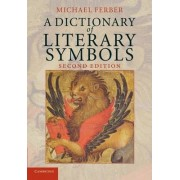 A Dictionary of Literary Symbols by Michael Ferber