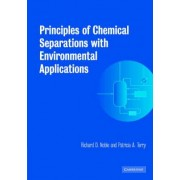 Principles of Chemical Separations with Environmental Applications by Richard D. Noble